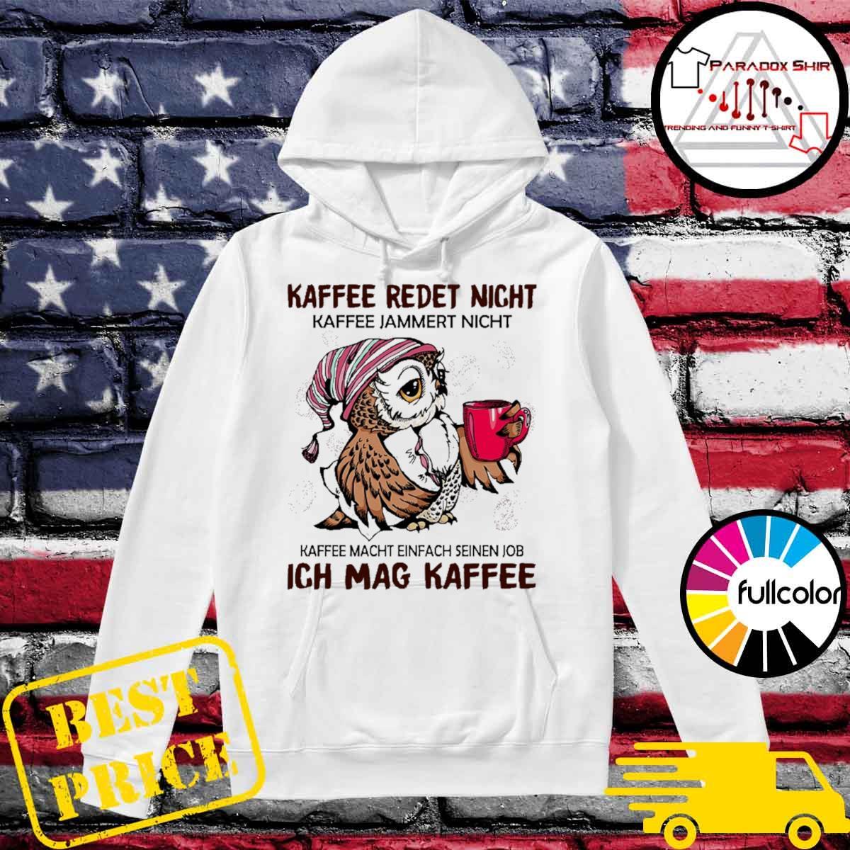 Kaffee redet nicht kaffee jammert nicht kaffee macht einfach seinen job Ich mag faffee s Hoodie