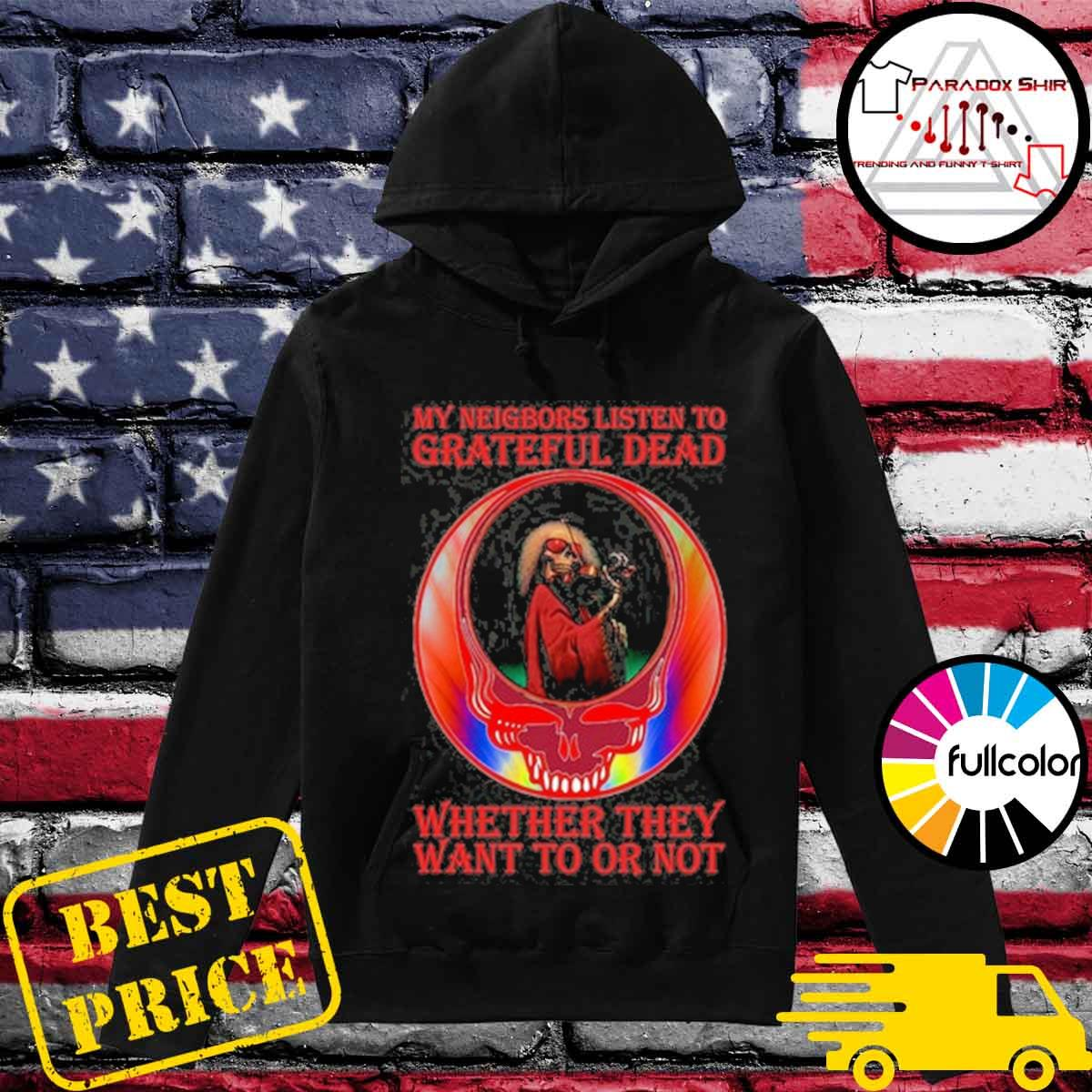 Official My neighbors listen to Grateful Dead whether they want to or not s Hoodie