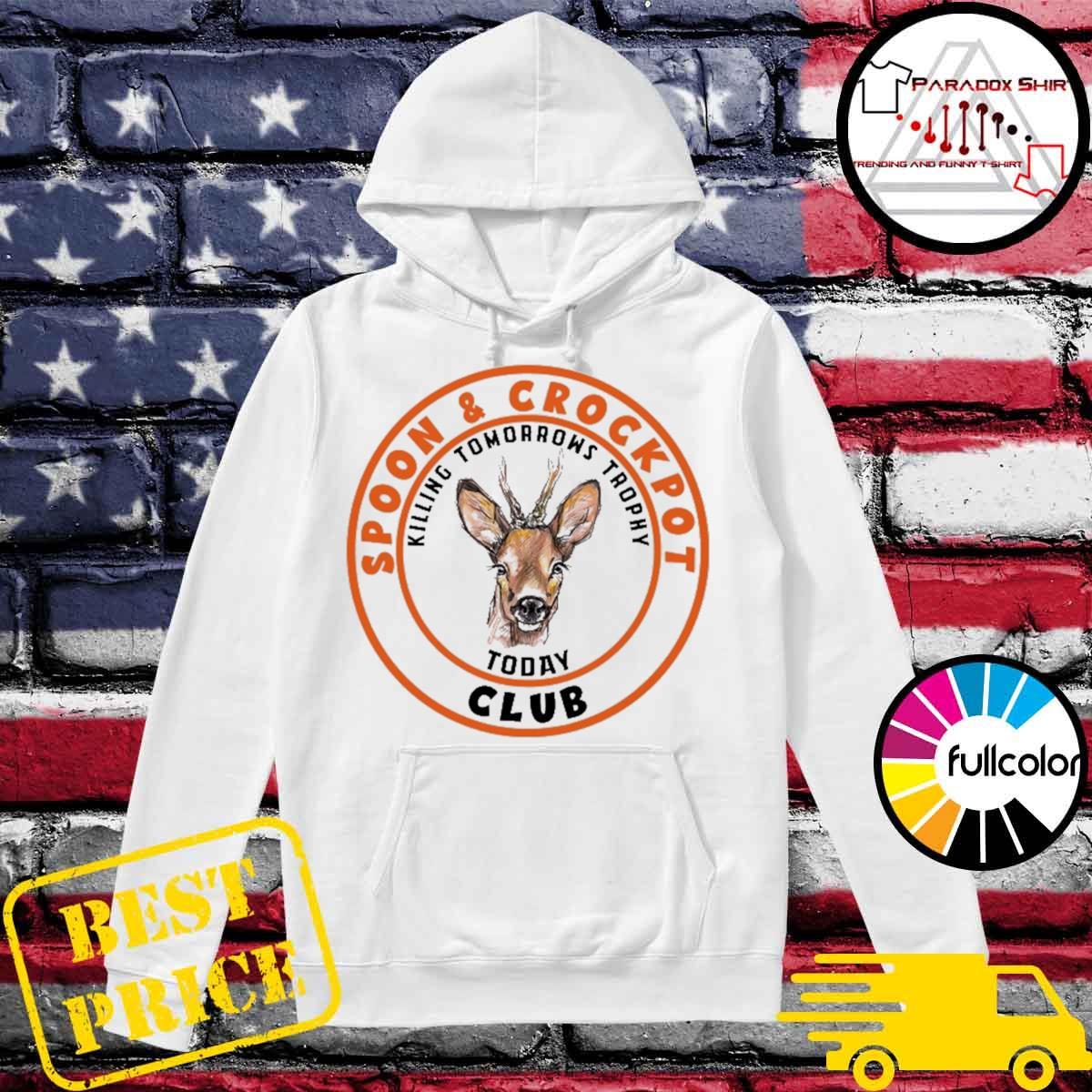 Official Spoon and Crockpot Club killing tomorrows trophy today s Hoodie