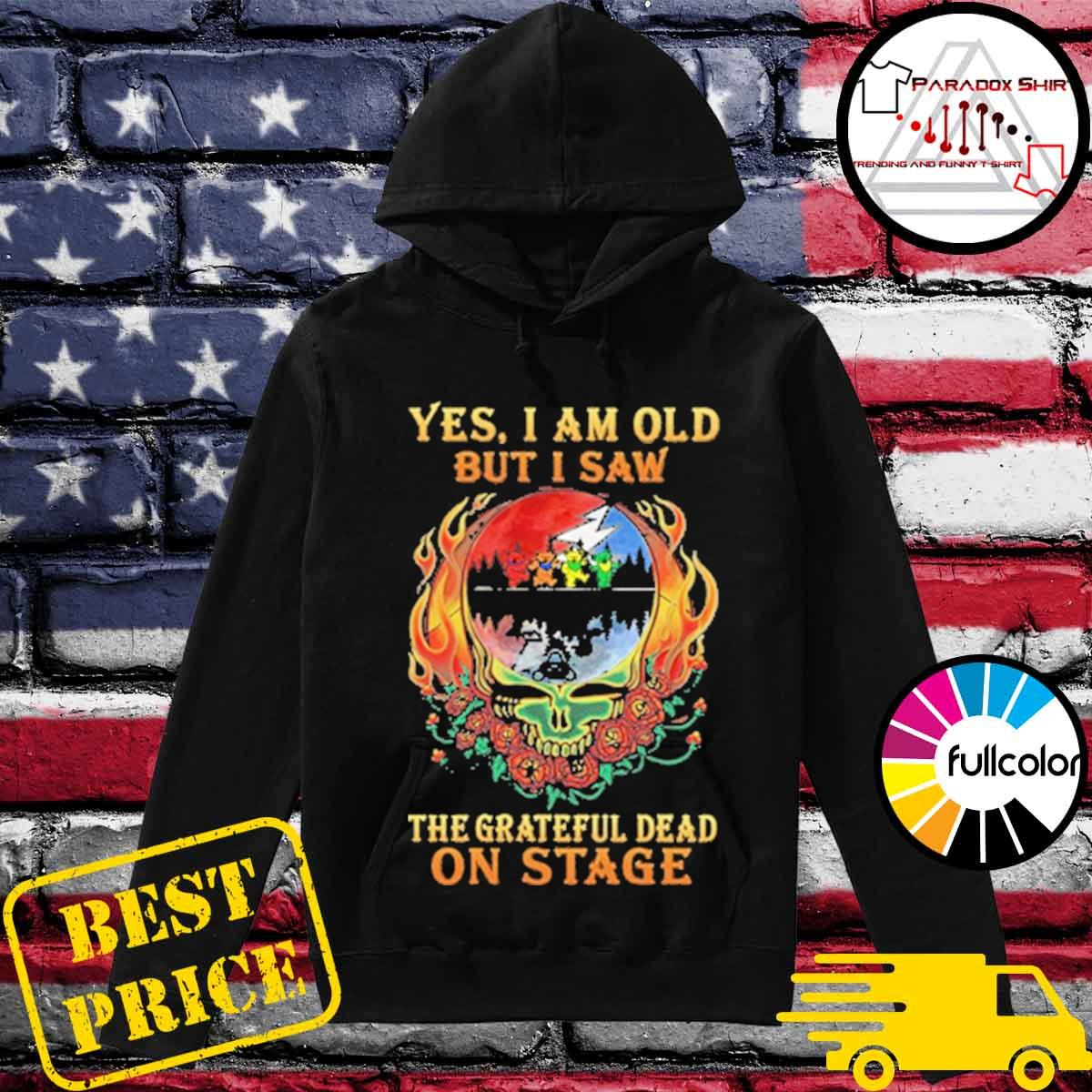 Official Yes I am old but I saw The Grateful Dead on stage s Hoodie