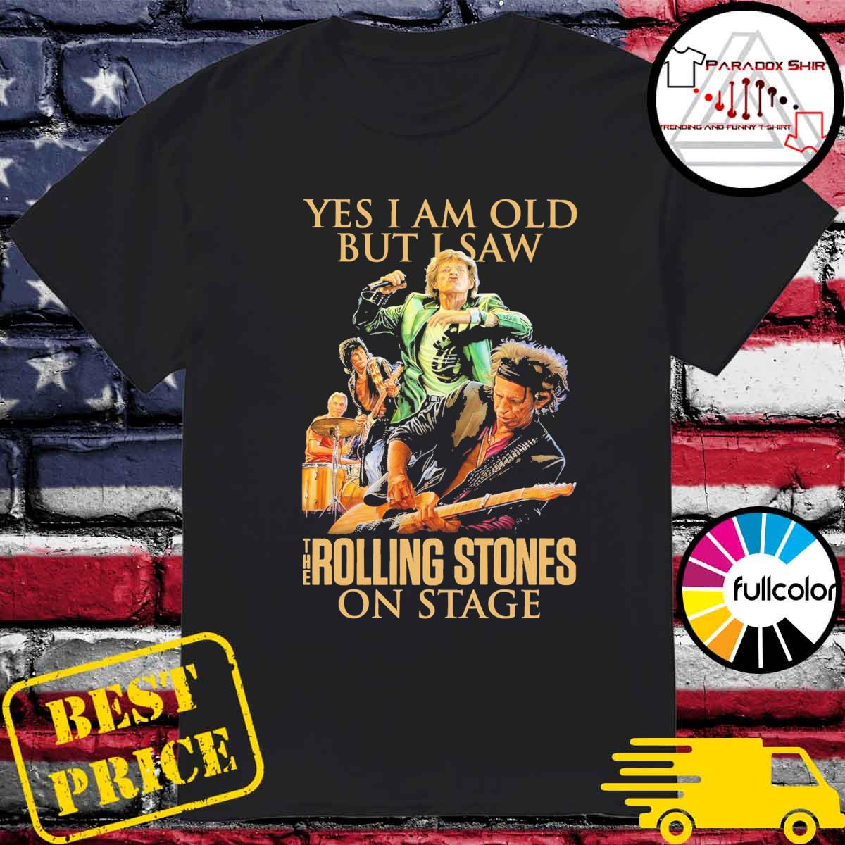 Official yes I am old but I saw The Rolling Stones on stage shirt