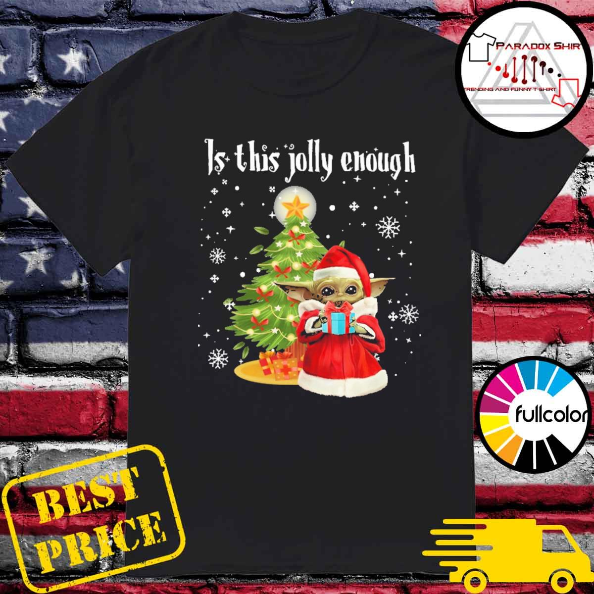 Santa Baby Yoda gift Is this jolly enough Christmas shirt