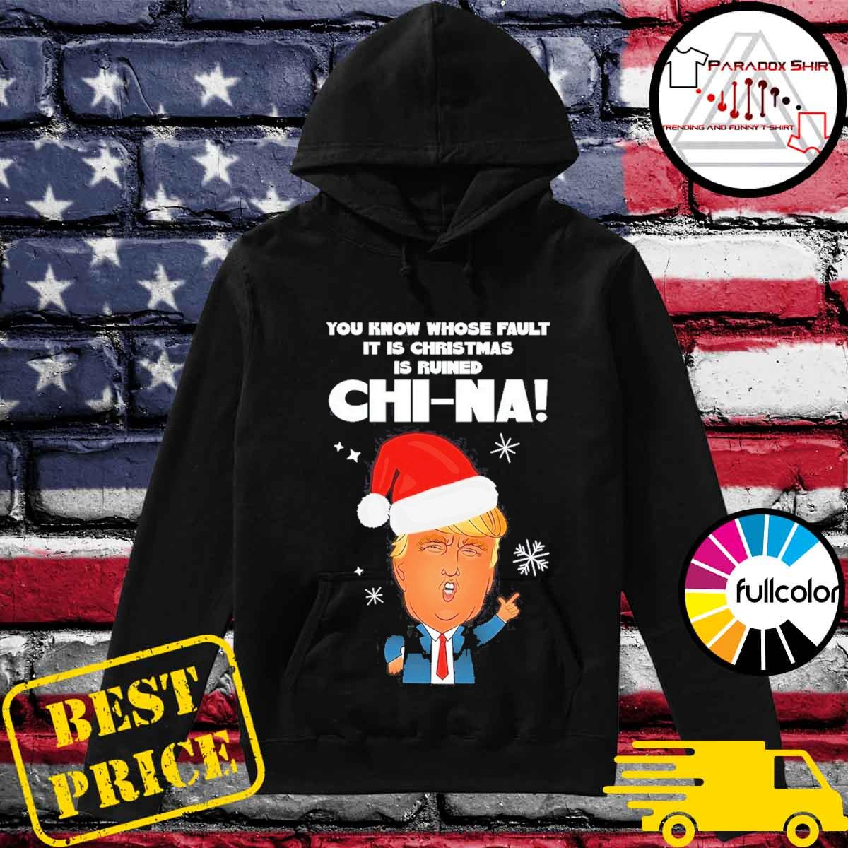 Santa Donald Trump You know whose fault it is Christmas is ruined Chi-Na Christmas s Hoodie