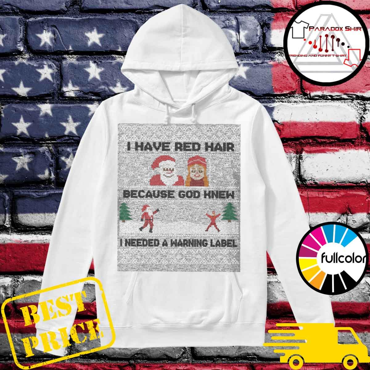 Santa I have red hair because God knew I needed a warning label ugly Christmas sweater Hoodie
