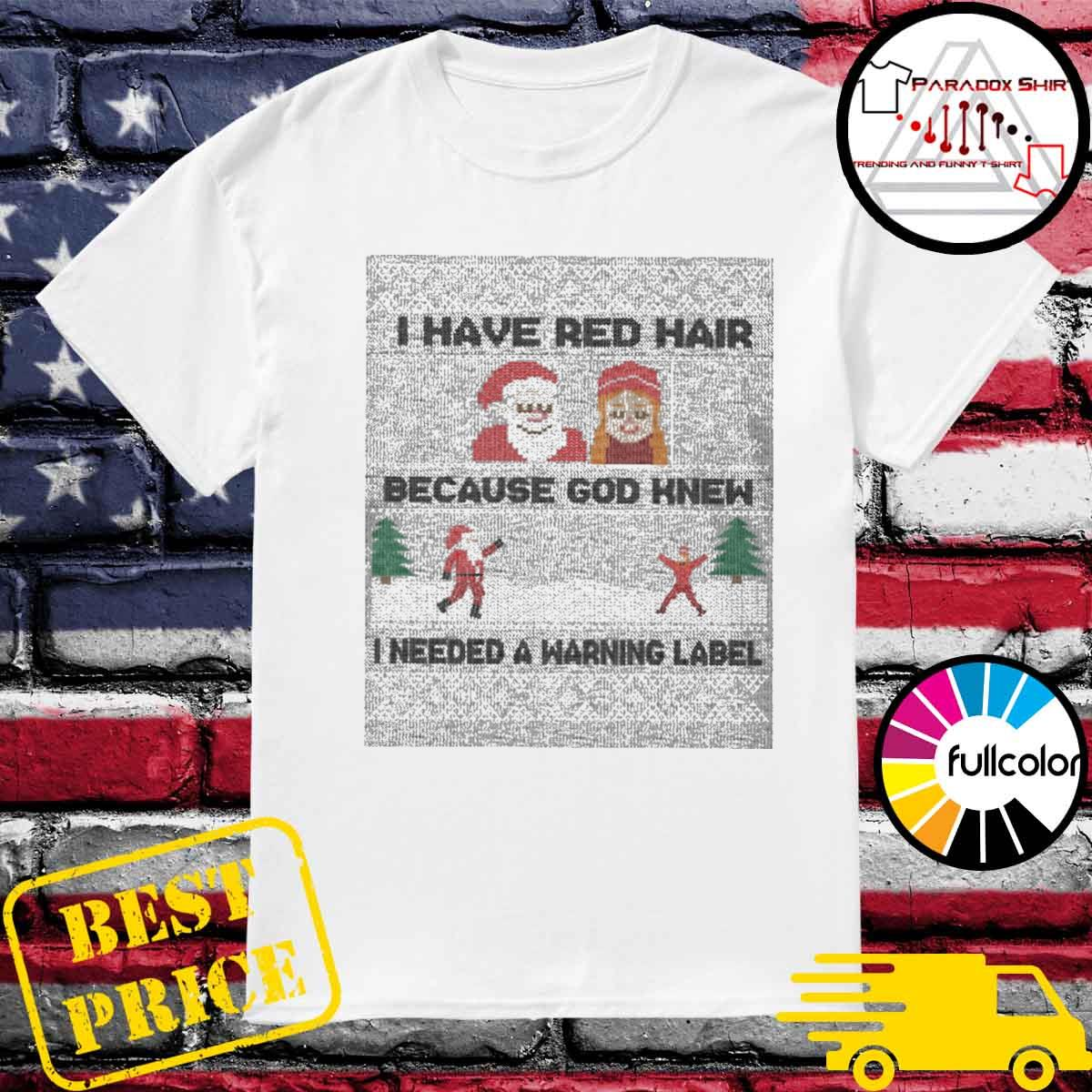 Santa I have red hair because God knew I needed a warning label ugly Christmas sweater