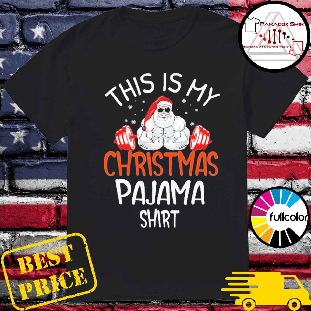 Santa Weightlifting This is my Christmas Pajama shirt