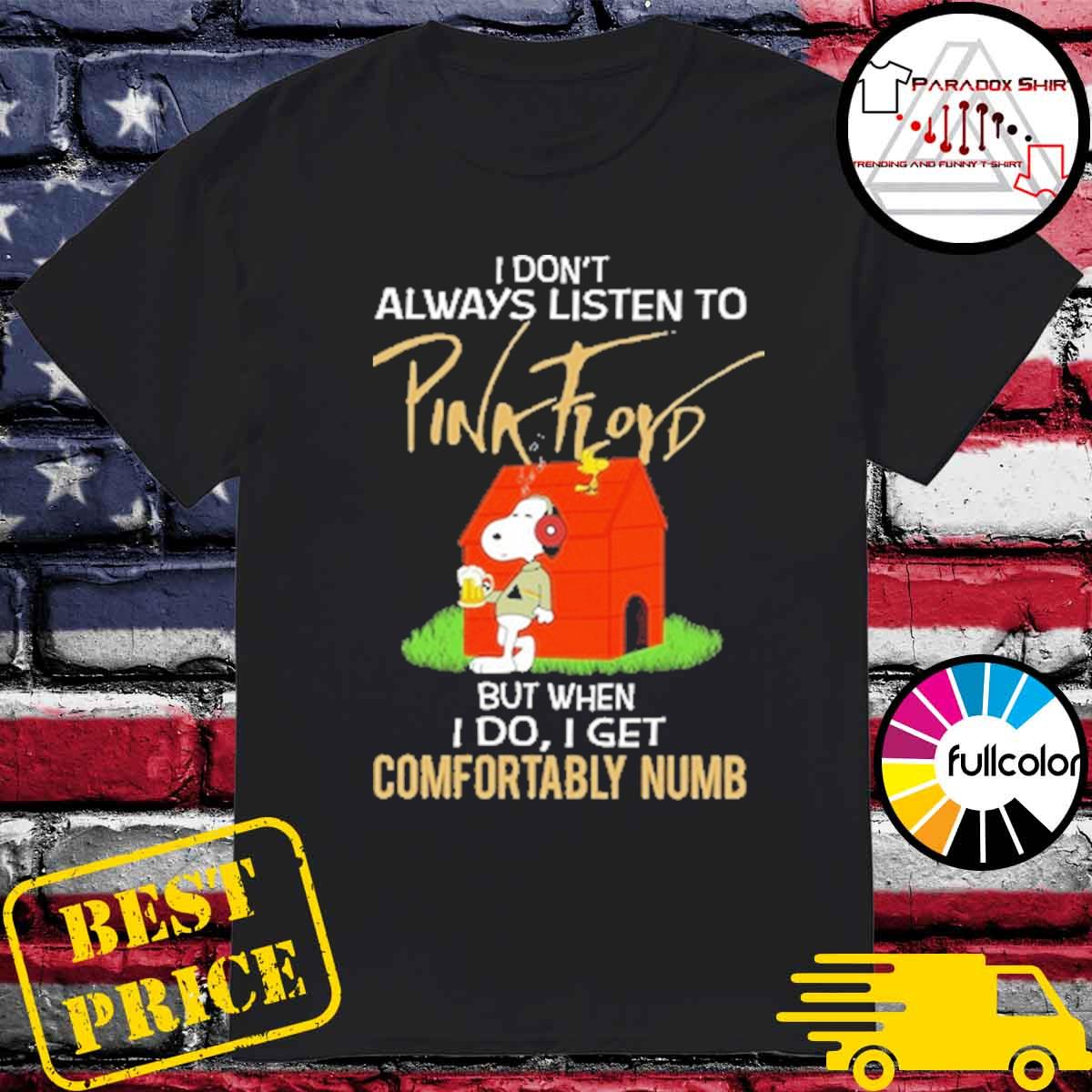 Snoopy drink beer I don't always listen to Pink Floyd but when I do I get comfortably numb shirt
