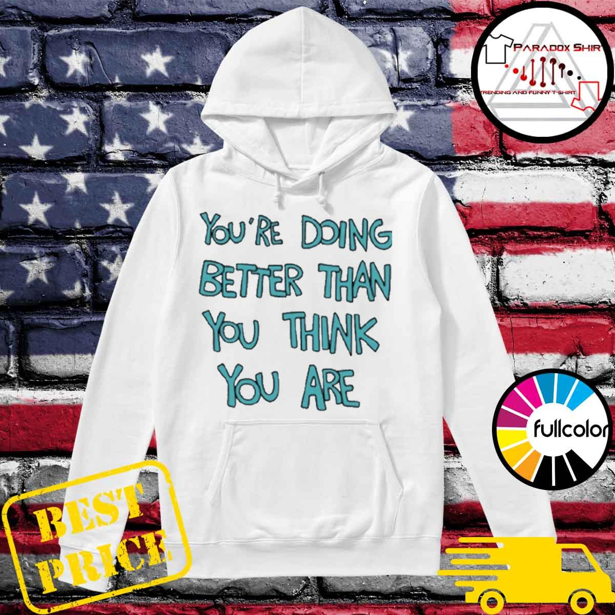 You're doing better than you think you are s Hoodie