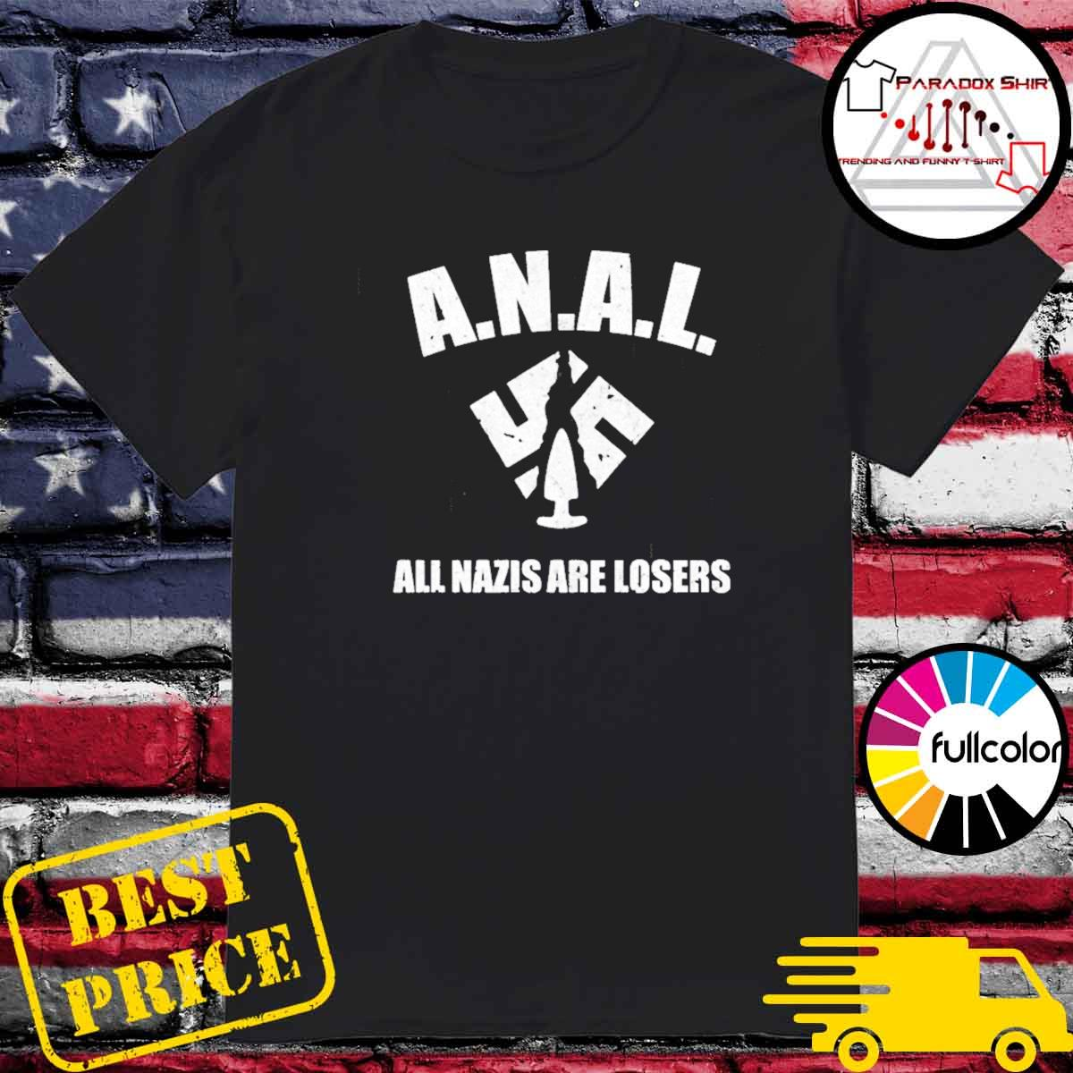 Anal all nazis are losers shirt