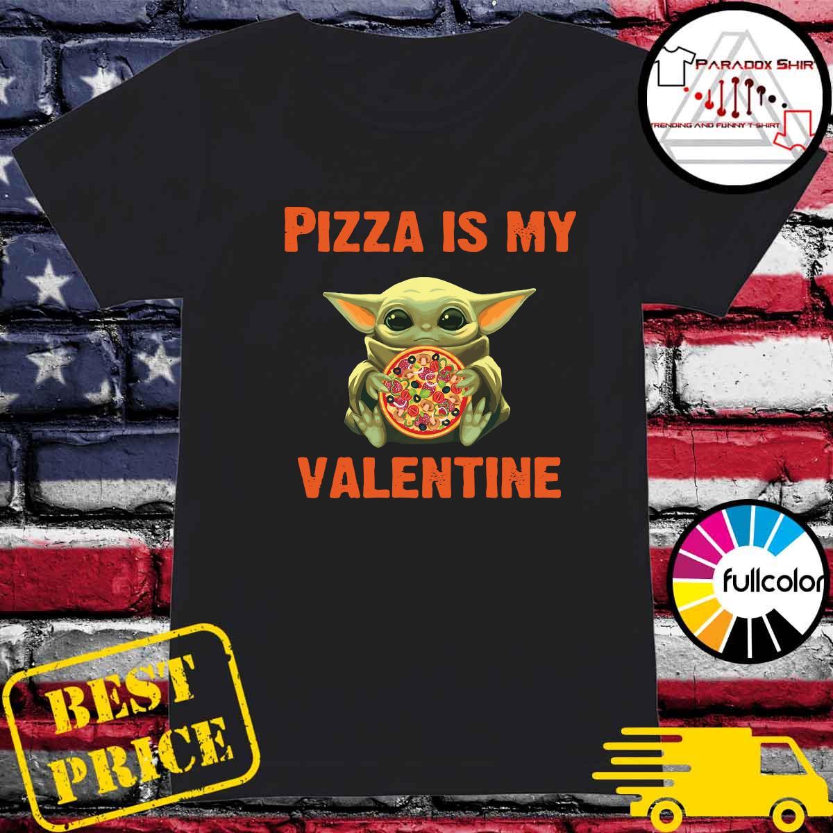 Baby Yoda Hug Pizza Is My Valentine Shirt Ladies