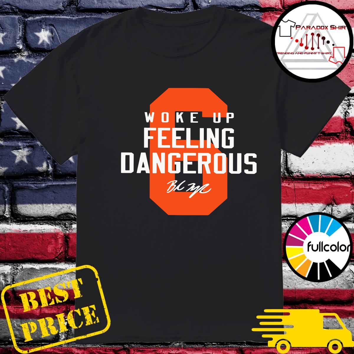 Baker Mayfield 6 Woke Up Feeling Dangerous Signature Shirt