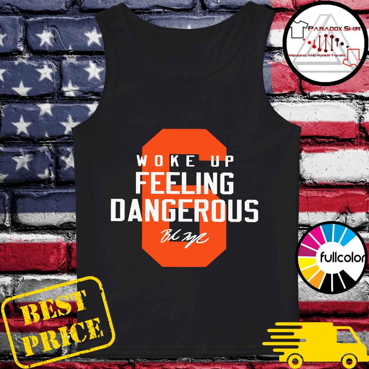 Baker Mayfield 6 Woke Up Feeling Dangerous Signature Shirt Tank-top