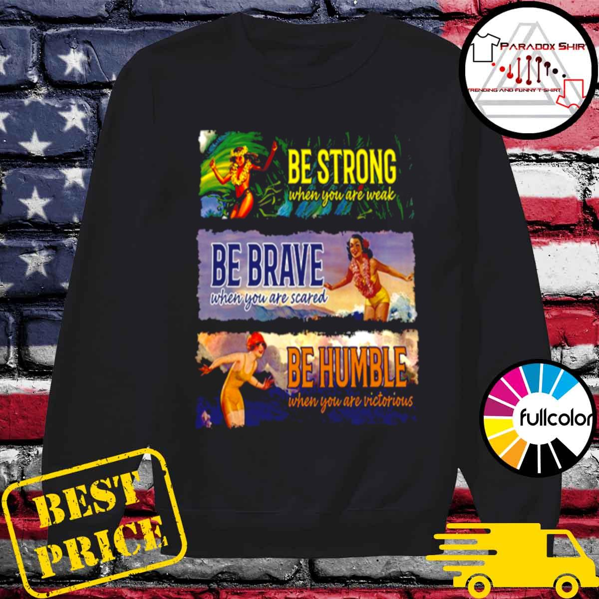 Be Strong When You Are Weak Be Brave Be Humble s Sweater