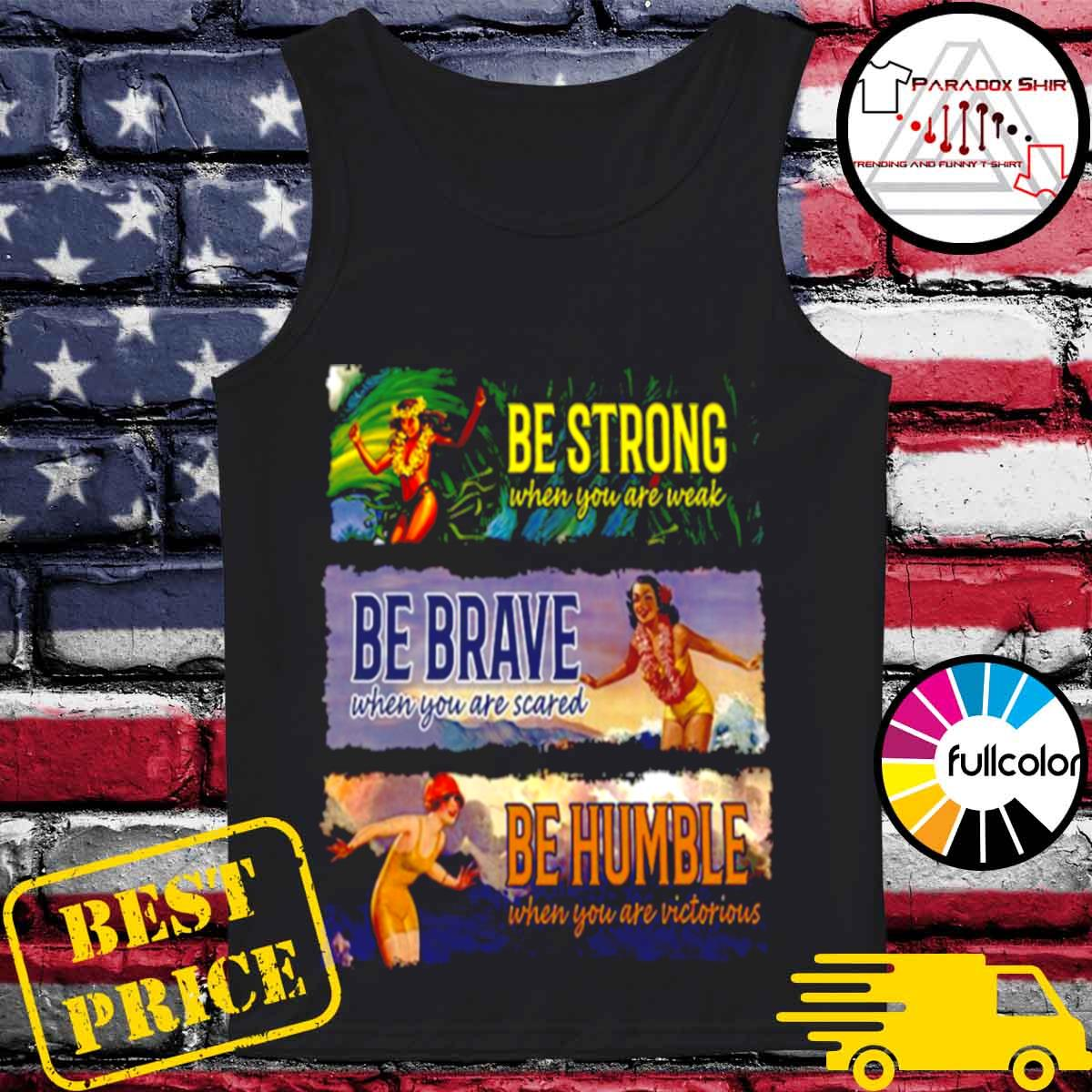 Be Strong When You Are Weak Be Brave Be Humble s Tank-top