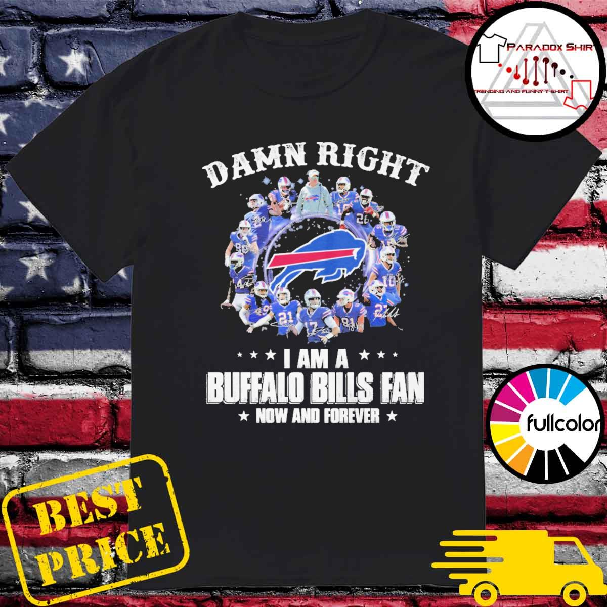Damn Right I am a AFC Champion Buffalo Bills Fan now and forever shirt