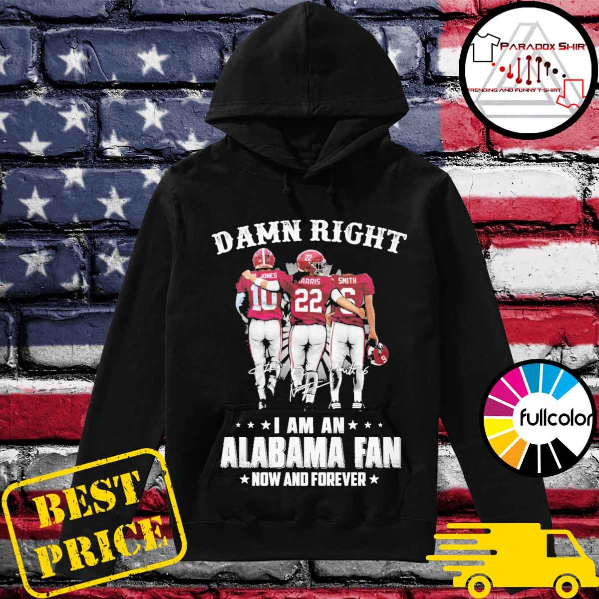 Damn Right I am an Alabama Crimson Tide Fan now and forever M.John Harrison Smith signatures s Hoodie