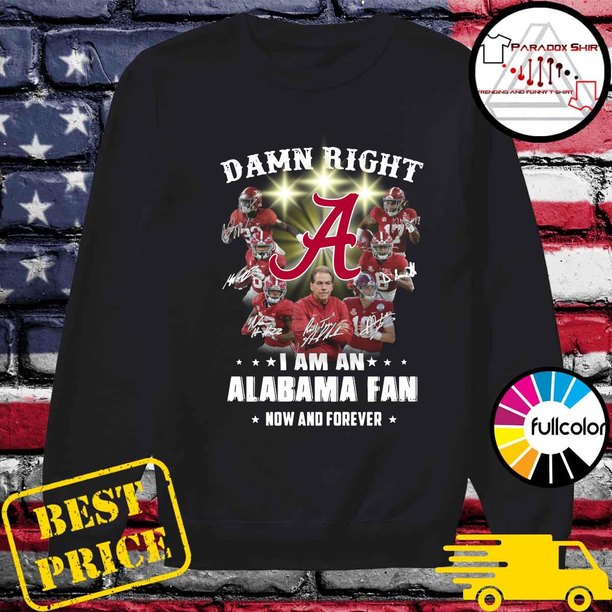 Damn Right I Am An Alabama Crimson Tide Fan Now And Forever Signatures Shirt Sweater