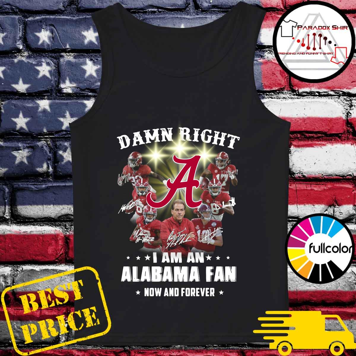 Damn Right I Am An Alabama Crimson Tide Fan Now And Forever Signatures Shirt Tank-top
