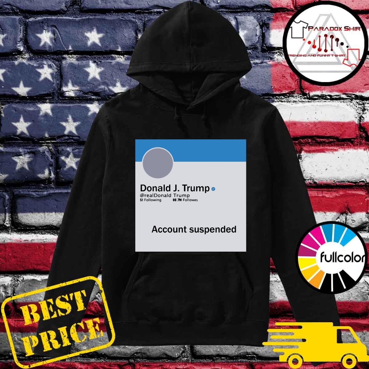 Donald J. Trump Account Suspended Shirt Hoodie