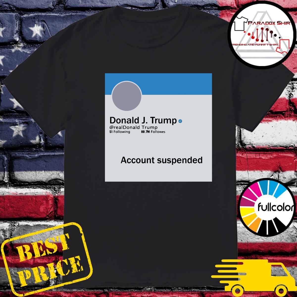 Donald J. Trump Account Suspended Shirt