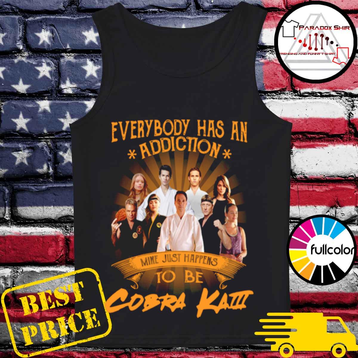Everybody has an addiction mine just happens to be Cobra Kai s Tank-top
