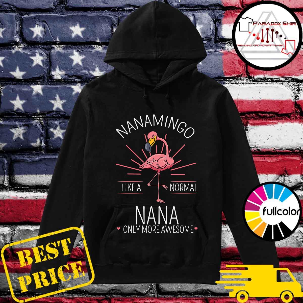 Flamingo Nanamingo Like A Normal Nana Only More Awesome Shirt Hoodie