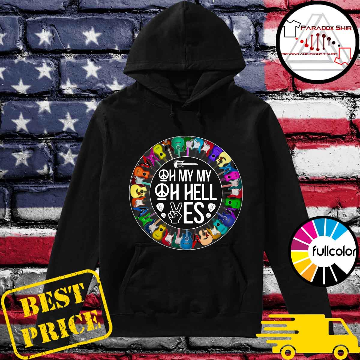 Guitars Oh My My Oh Hell Yes Shirt Hoodie