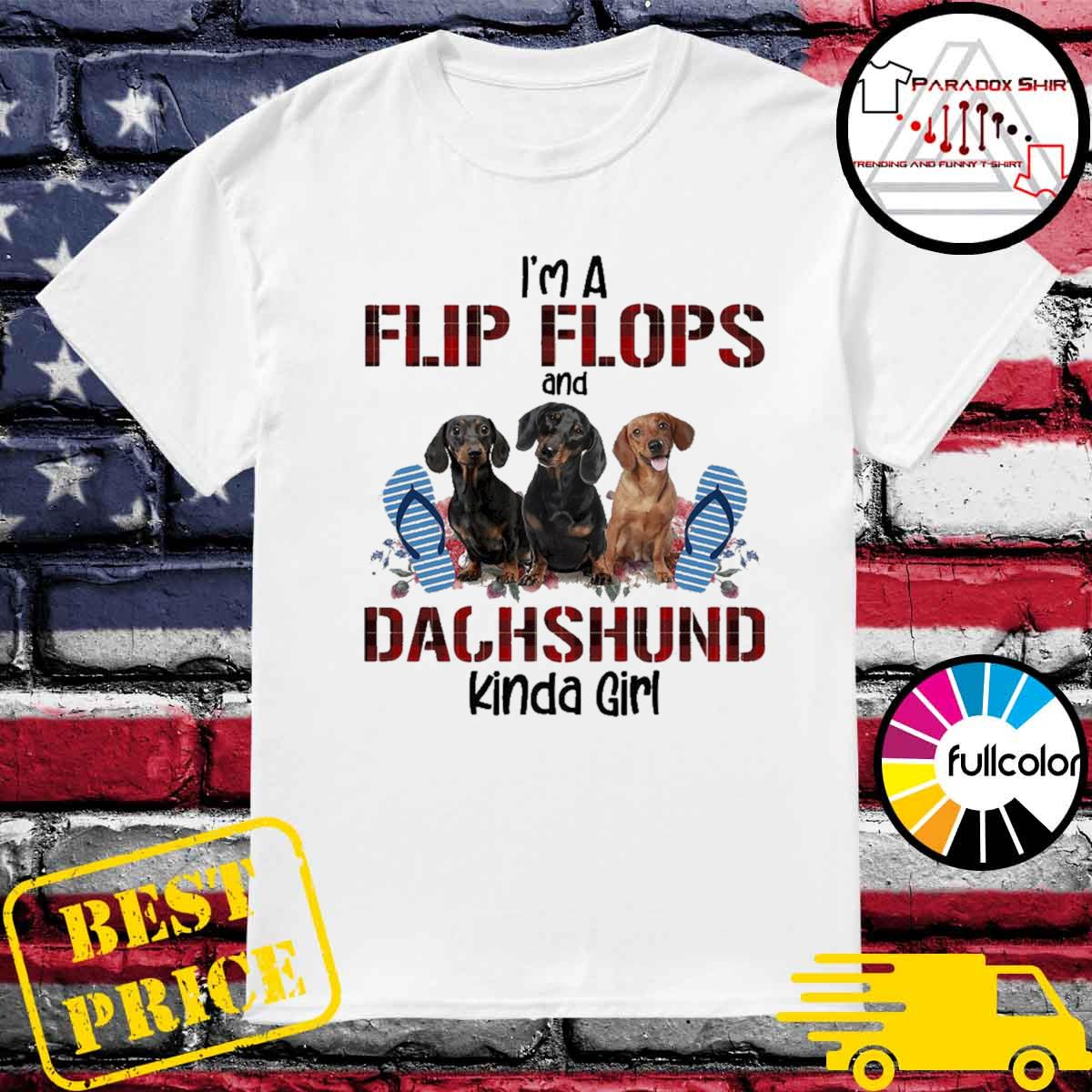 I'm flip flops and dachshund kinda girl flower shirt