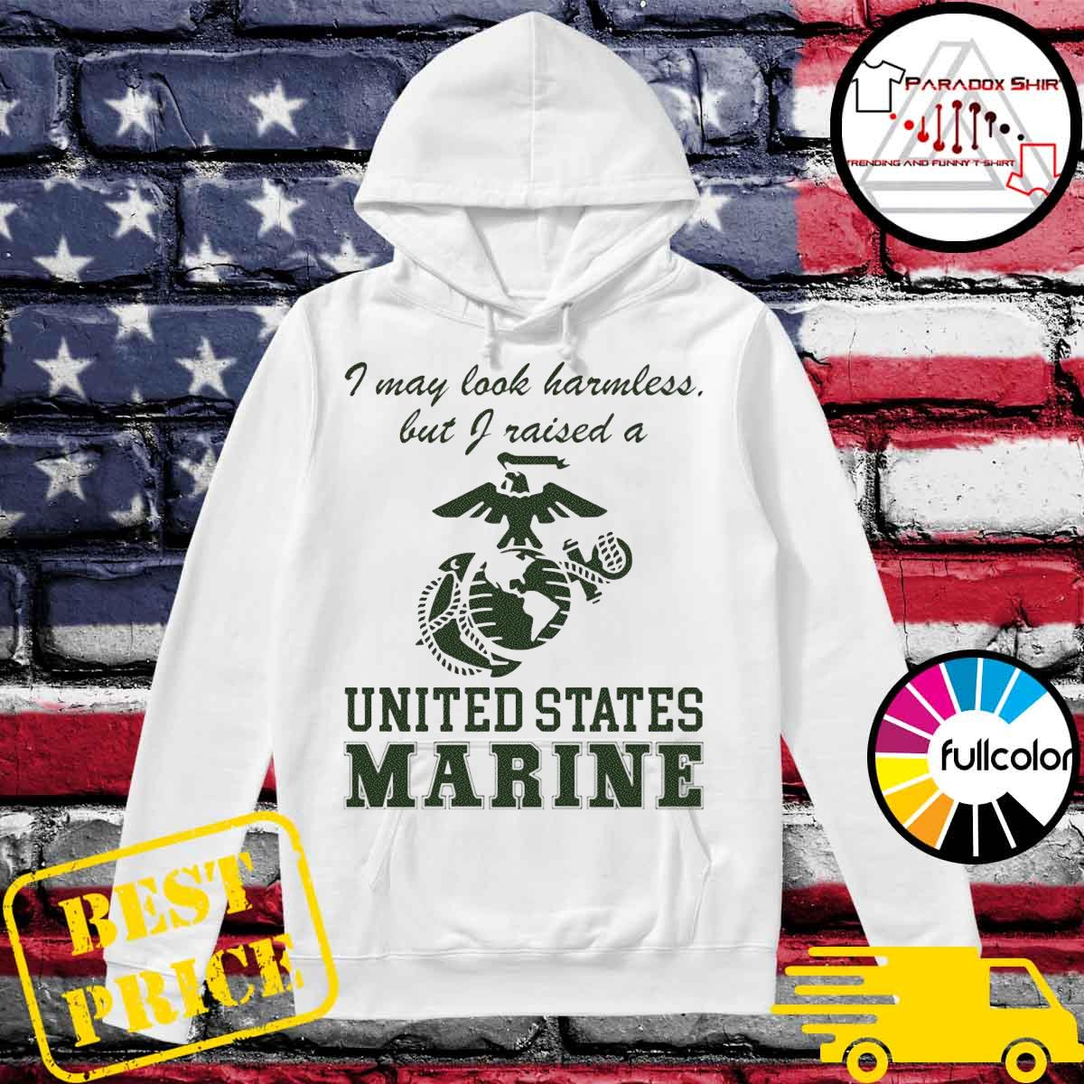 I may look harmless but I raised a united states marine s Hoodie