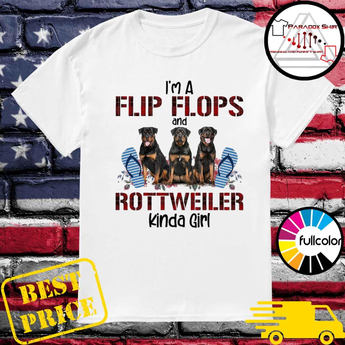I'm A Flip Flops And Rottweiler Kinda Girl Shirt
