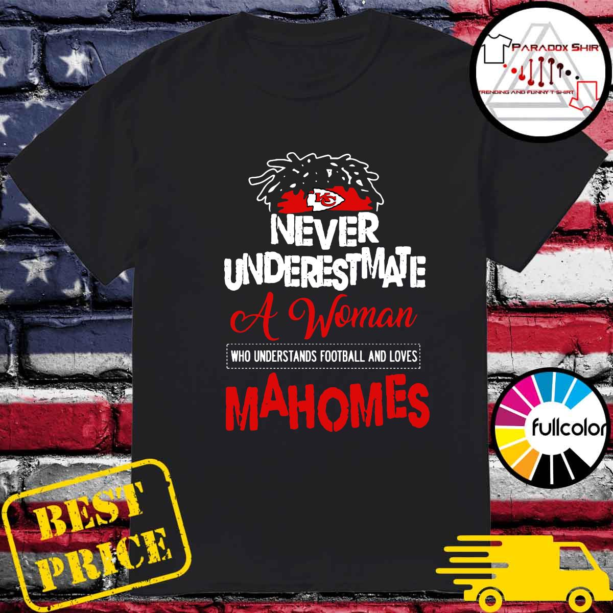 Kansas City Chiefs Never Underestimate A Woman Who Understands Football And Loves Mahomes Shirt