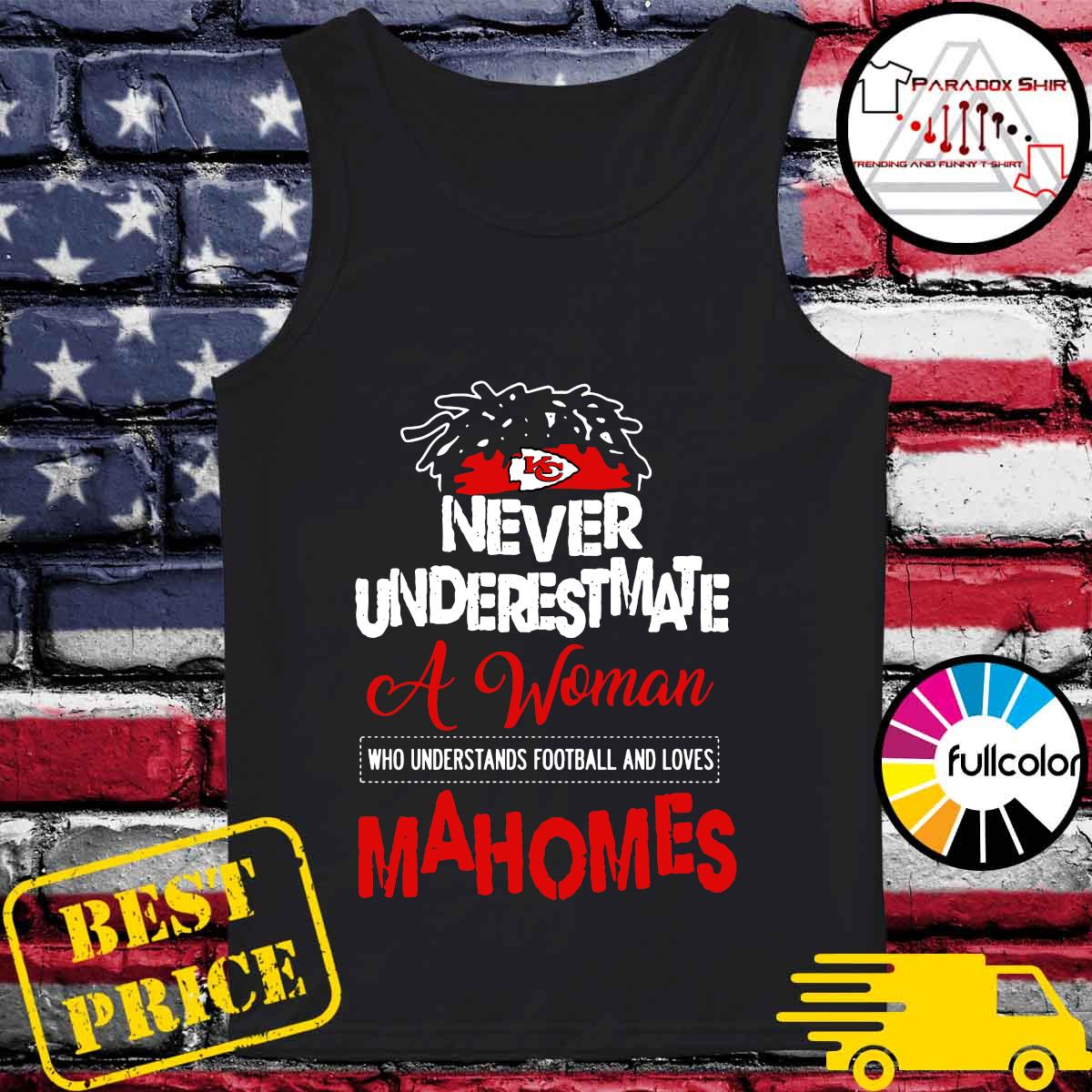 Kansas City Chiefs Never Underestimate A Woman Who Understands Football And Loves Mahomes Shirt Tank-top