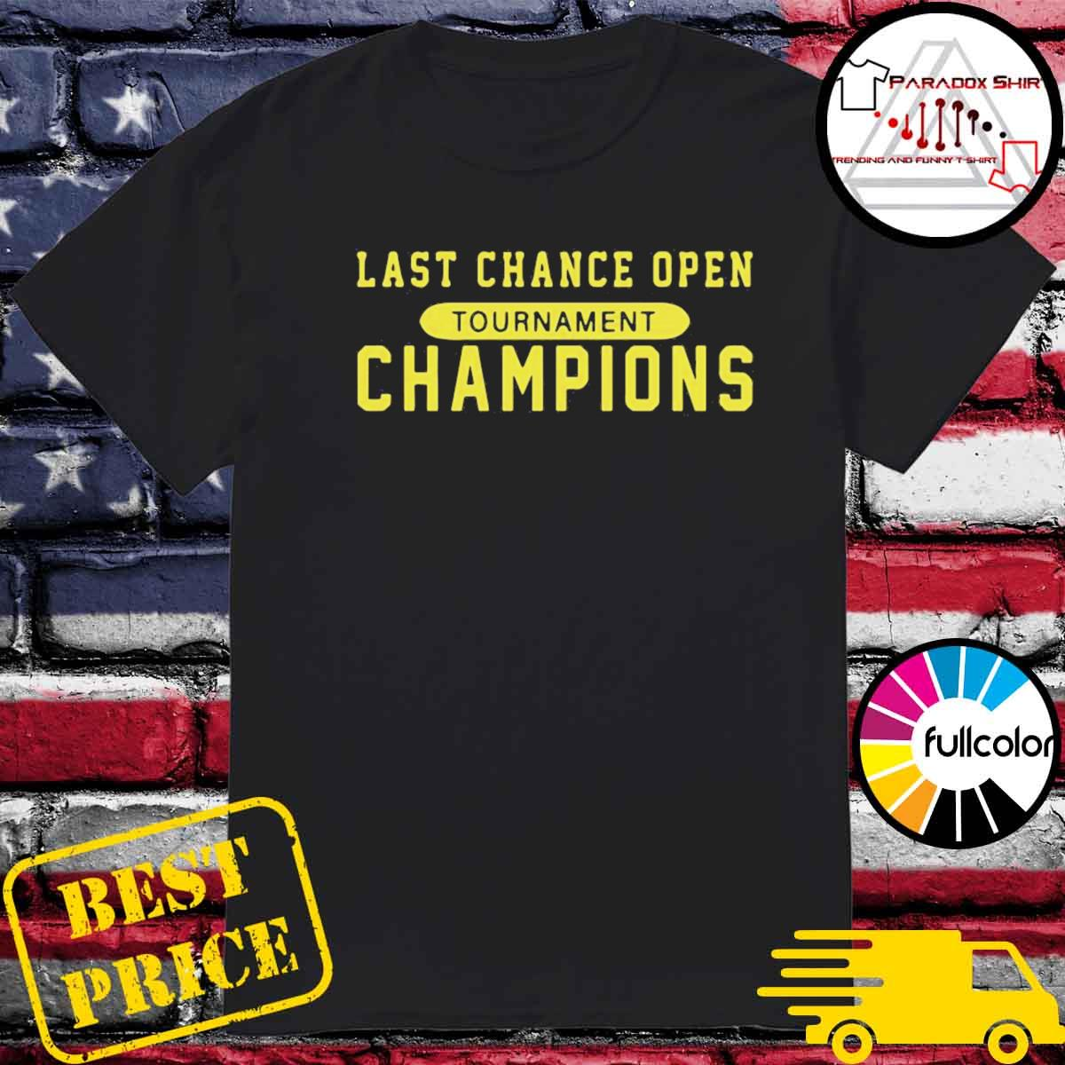 Last chance open tournament champions shirt