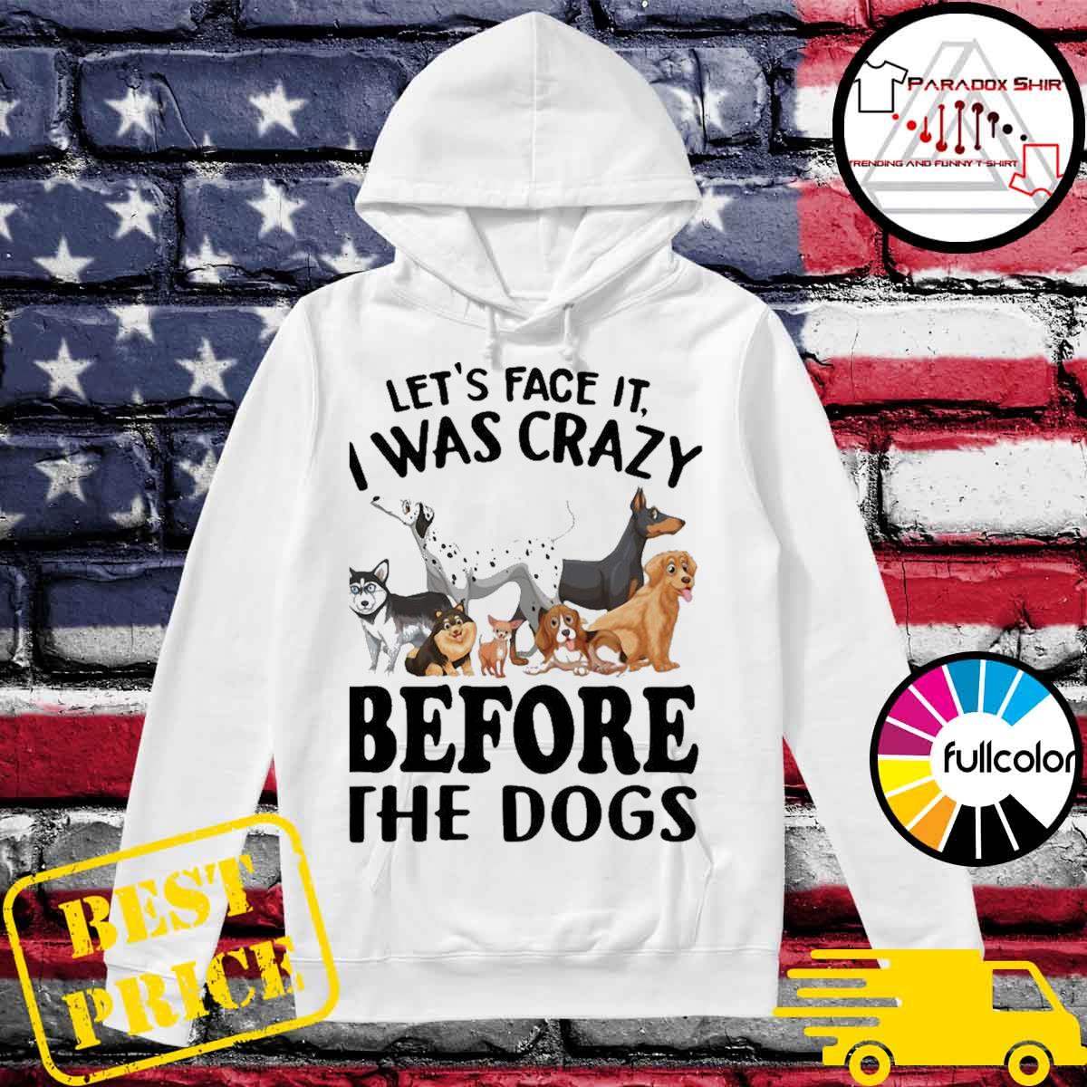 Let's face it I was crazy before the dogs s Hoodie