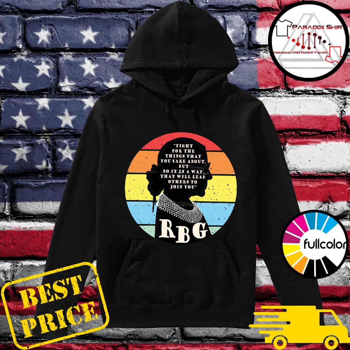 RBG Ruth Bader Ginsburg Fight For The Thing That You Care About But Do IT In A Way Vintage Shirt Hoodie