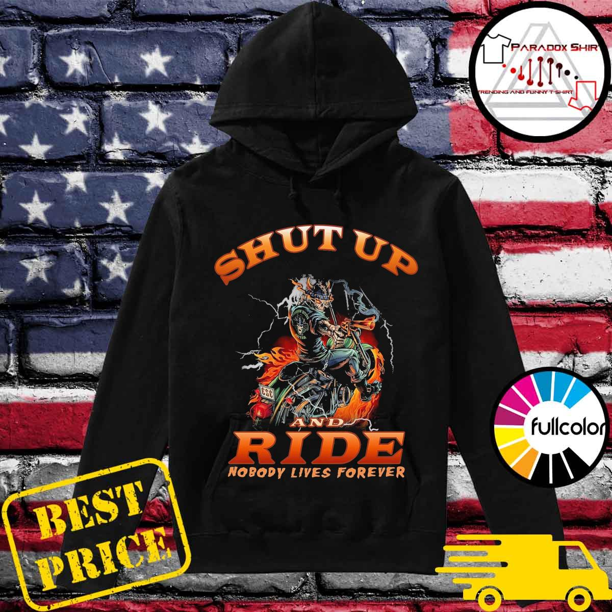 Skull motorcycle shut up and Ride nobody lives forever s Hoodie