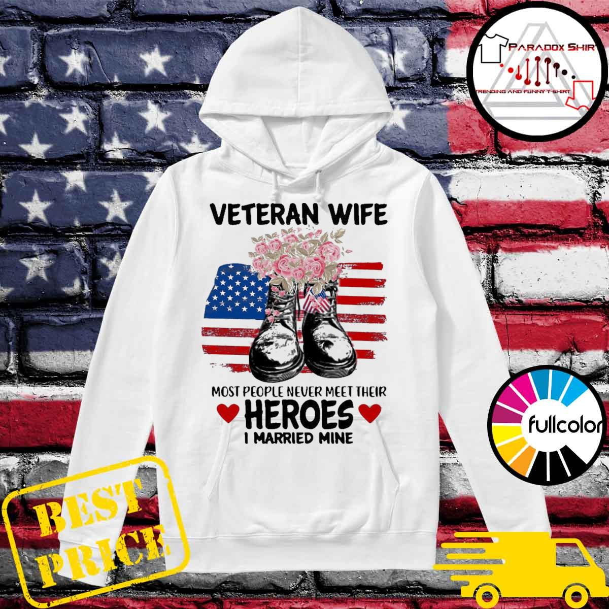 Veteran wife most people never meet their heroes I married mine us flag s Hoodie