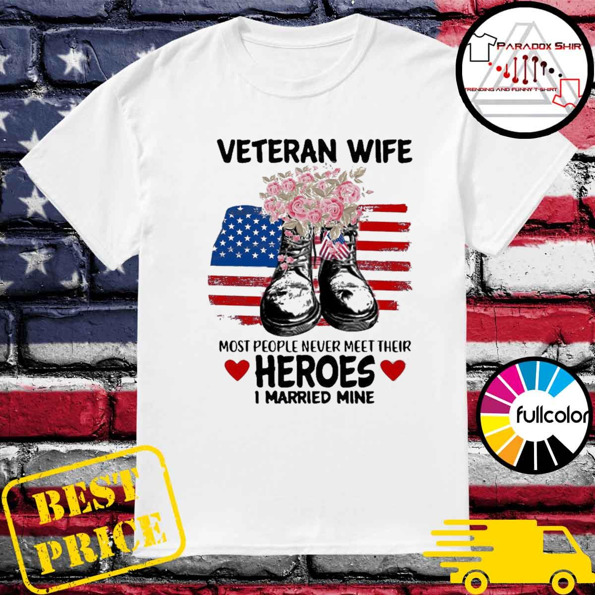Veteran wife most people never meet their heroes I married mine us flag shirt