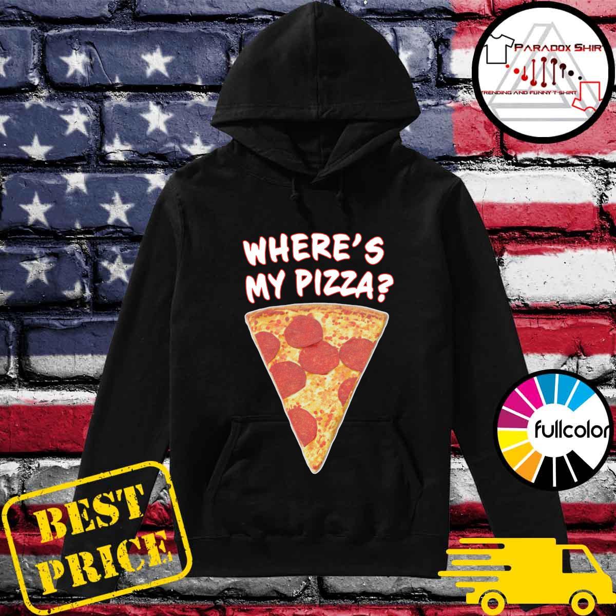 Where's My Pizza Shirt Hoodie