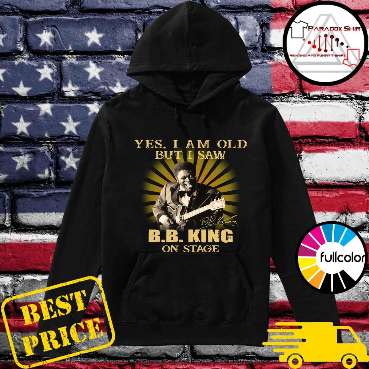 Yes I Am Old But I Saw B.B. King On Stage Signature Shirt Hoodie