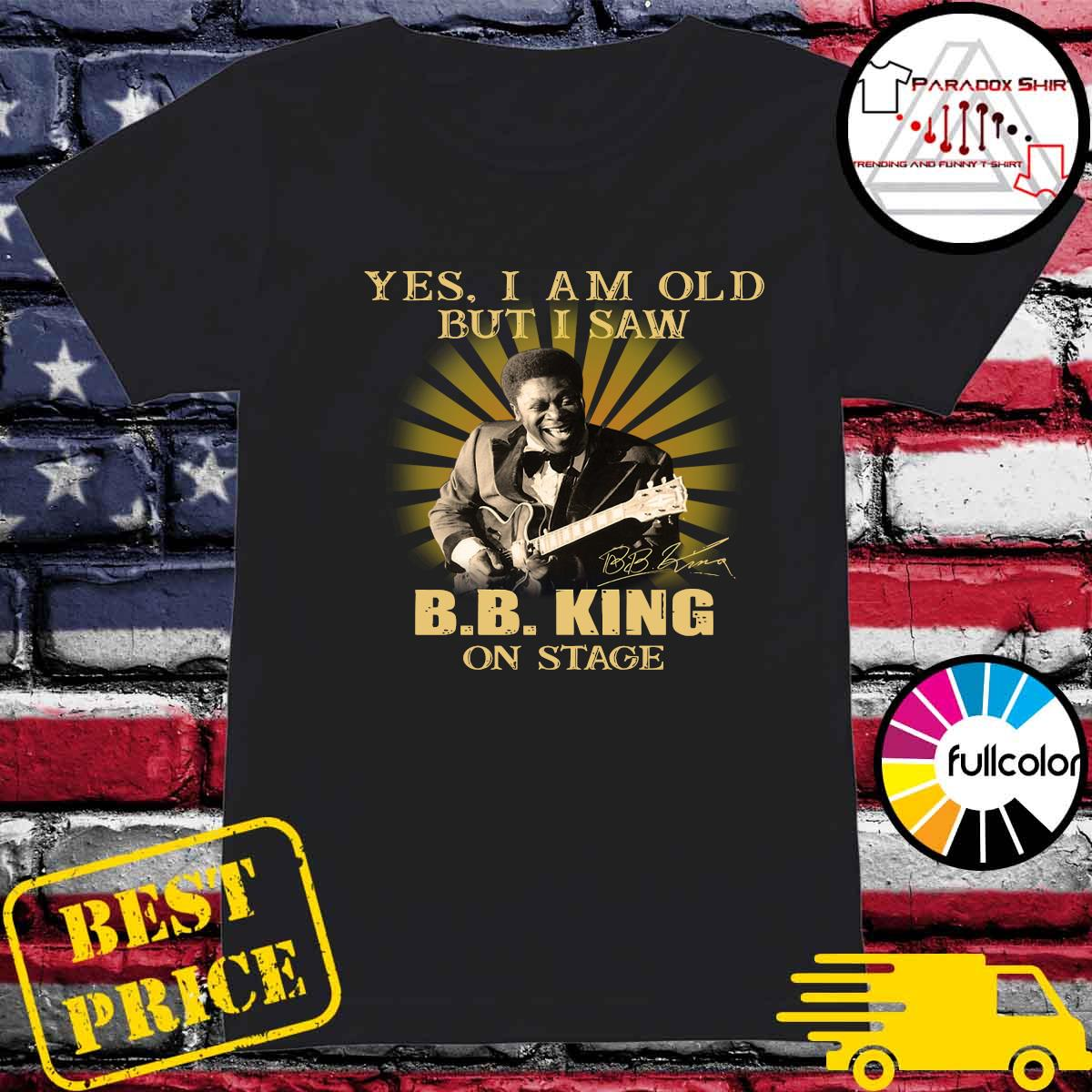 Yes I Am Old But I Saw B.B. King On Stage Signature Shirt Ladies