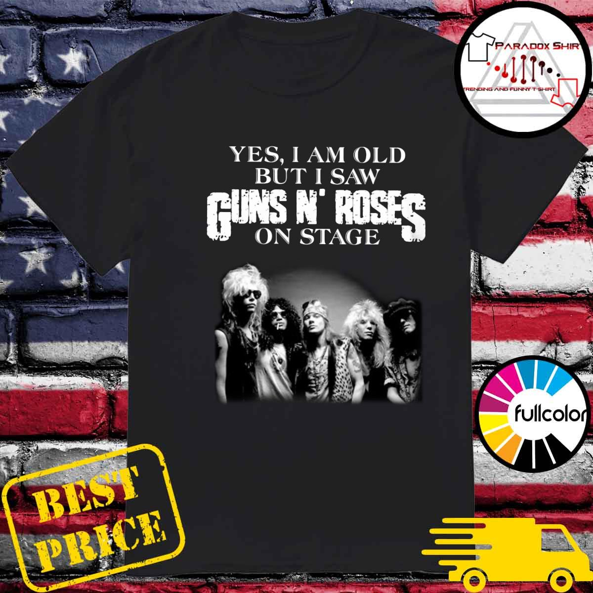 Yes I Am Old But I Saw Guns N_ Roses Rock Band On Stage Shirt
