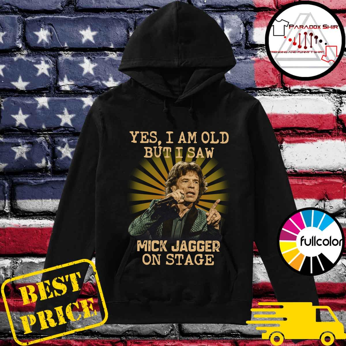 Yes I Am Old But I Saw Mick Jagger On Stage Shirt Hoodie