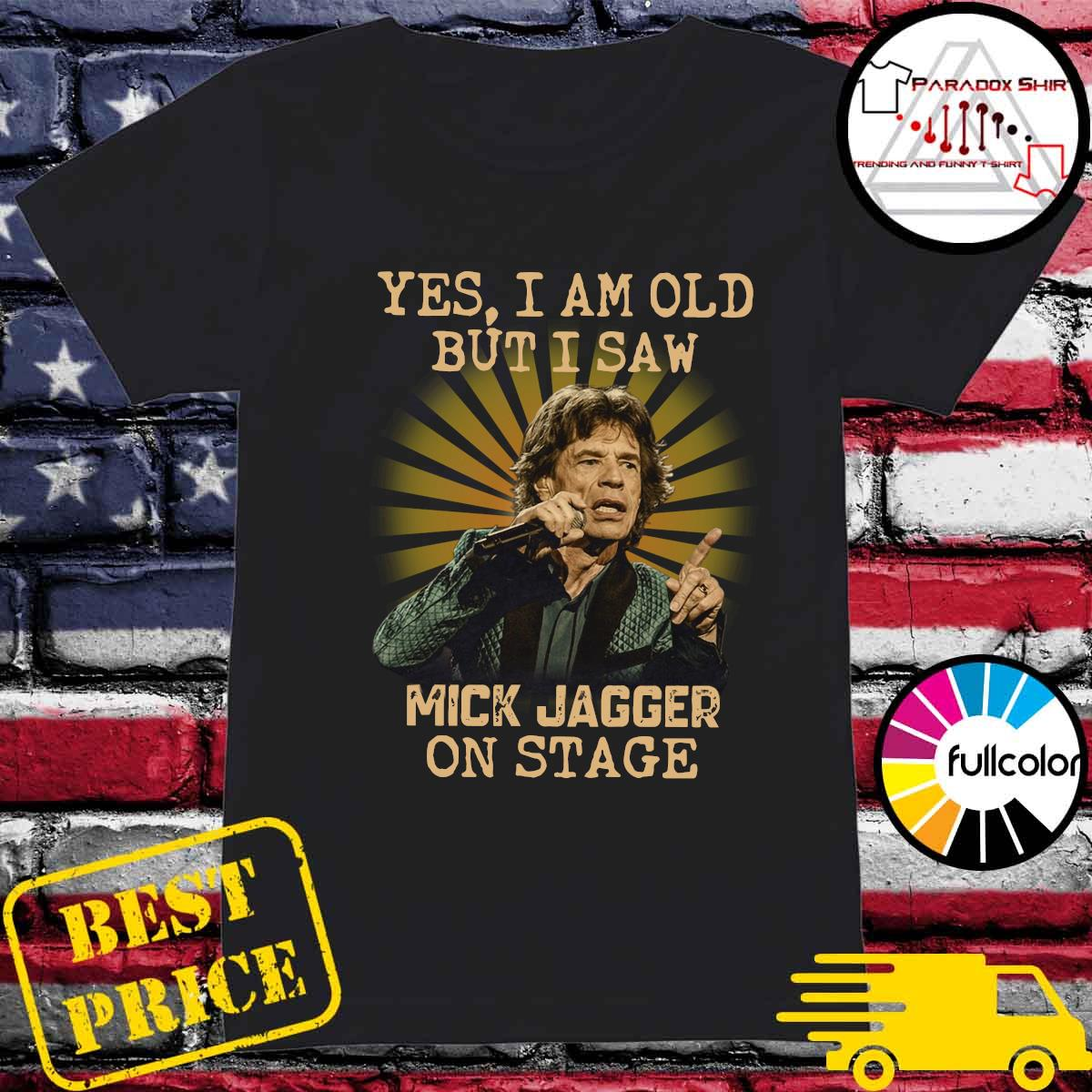 Yes I Am Old But I Saw Mick Jagger On Stage Shirt Ladies