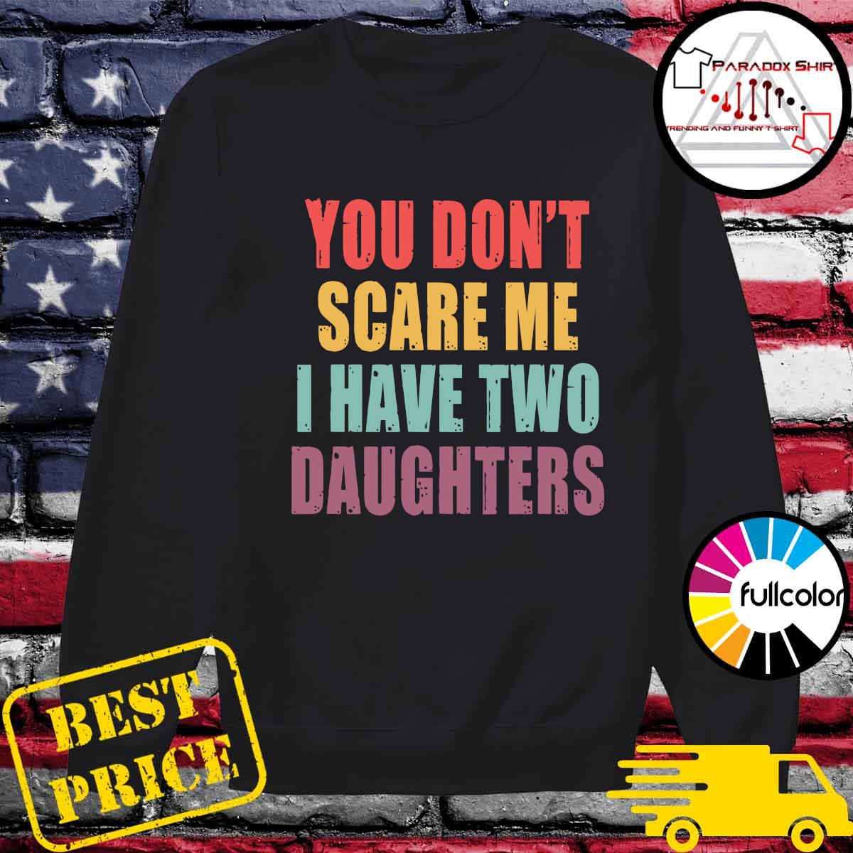 You Don_t Scare Me I Have Two Daughters Shirt Sweater